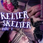 Real Time Bondage – Aug 19, 2017: Kelter Skelter Part 1 | Kel Bowie